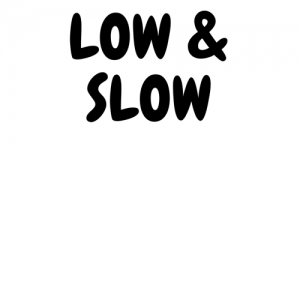 Low and Slow